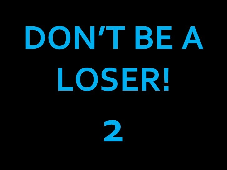 DON'T BE A LOSER! 2