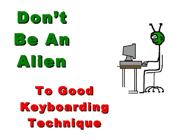 Don't Be An Alien To Good Keyboarding Technique
