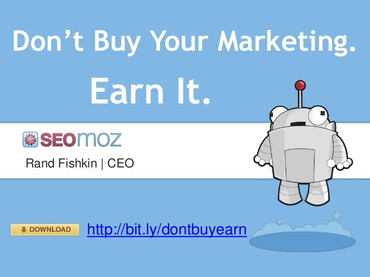 Don't Buy Your Marketing.          Earn It.Rand Fishkin   CEO          http://bit.ly/dontbuyearn