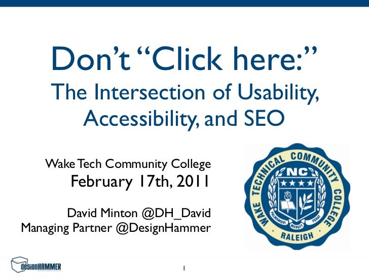 """Don't """"Click here:""""    The Intersection of Usability,       Accessibility, and SEO   Wake Tech Community College       Feb..."""