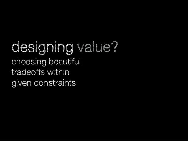 designing value? choosing beautiful tradeoffs within given constraints