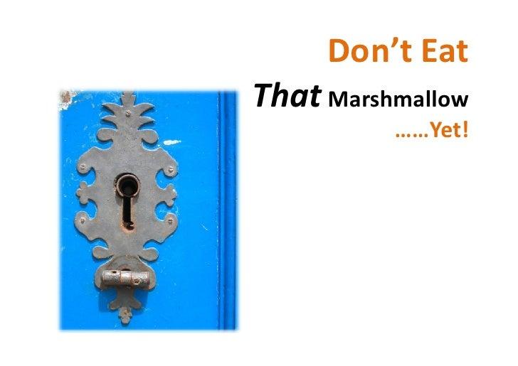 Don't Eat That Marshmallow           ……Yet!