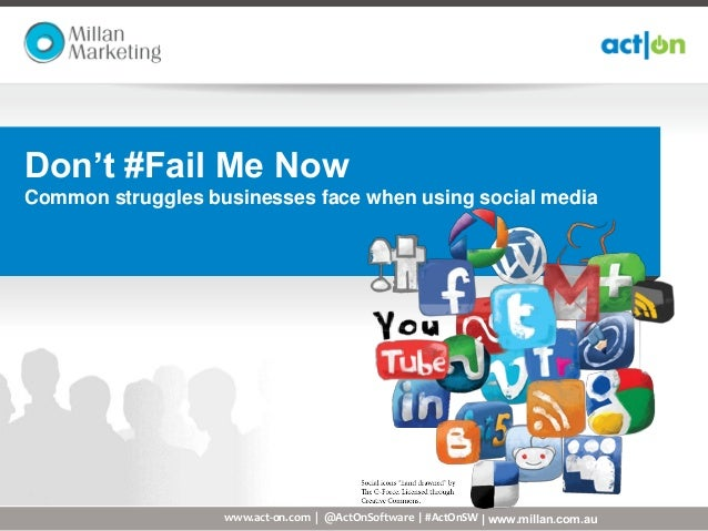 Don't #Fail Me NowCommon struggles businesses face when using social media                   www.act-on.com | @ActOnSoftwa...