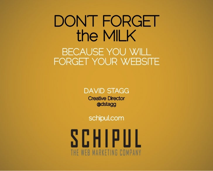 DON'T FORGET  the MILK BECAUSE YOU WILLFORGET YOUR WEBSITE     DAVID STAGG      Creative Director         @dstagg      sch...