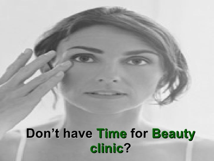 Don't have  Time  for  Beauty clinic ?