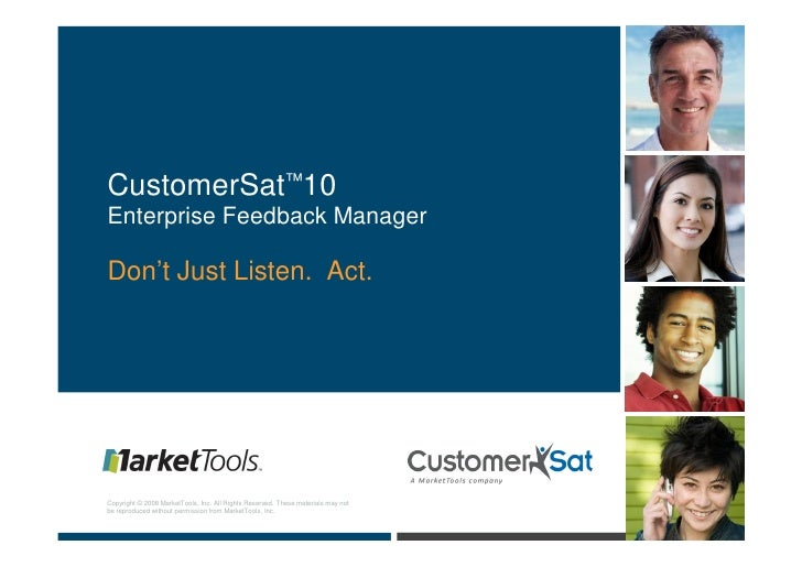 CustomerSat™10 Enterprise Feedback Manager  Don't Just Listen. Act.     Copyright © 2008 MarketTools, Inc. All Rights Rese...