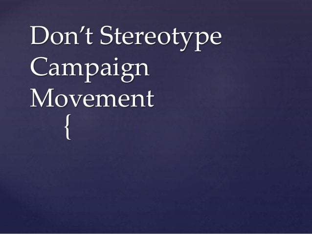 { Don't Stereotype Campaign Movement