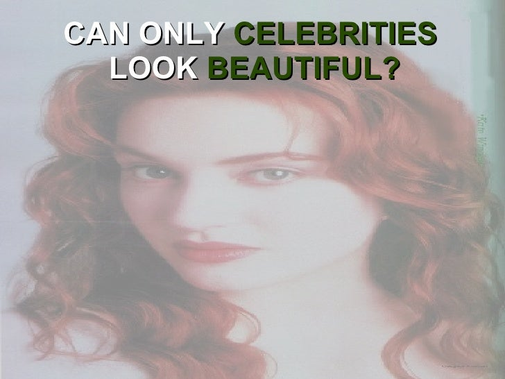 CAN ONLY  CELEBRITIES   LOOK  BEAUTIFUL?