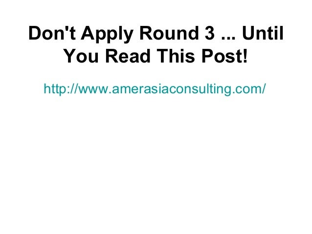 Don't Apply Round 3 ... Until You Read This Post! http://www.amerasiaconsulting.com/