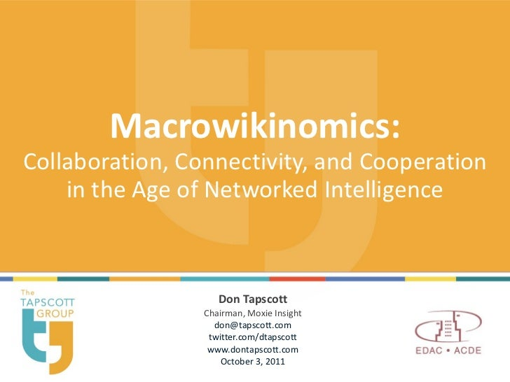 Macrowikinomics: Collaboration, Connectivity, and Cooperation in the Age of Networked Intelligence Don Tapscott Chairman, ...