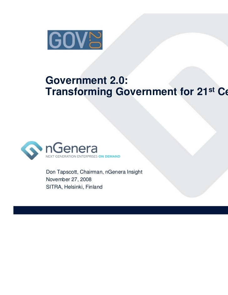 Government 2.0:Transforming Government for 21st CenturyDon Tapscott, Chairman, nGenera InsightNovember 27, 2008SITRA, Hels...