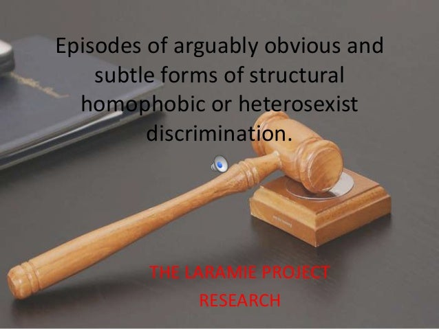 Episodes of arguably obvious and    subtle forms of structural  homophobic or heterosexist         discrimination.        ...