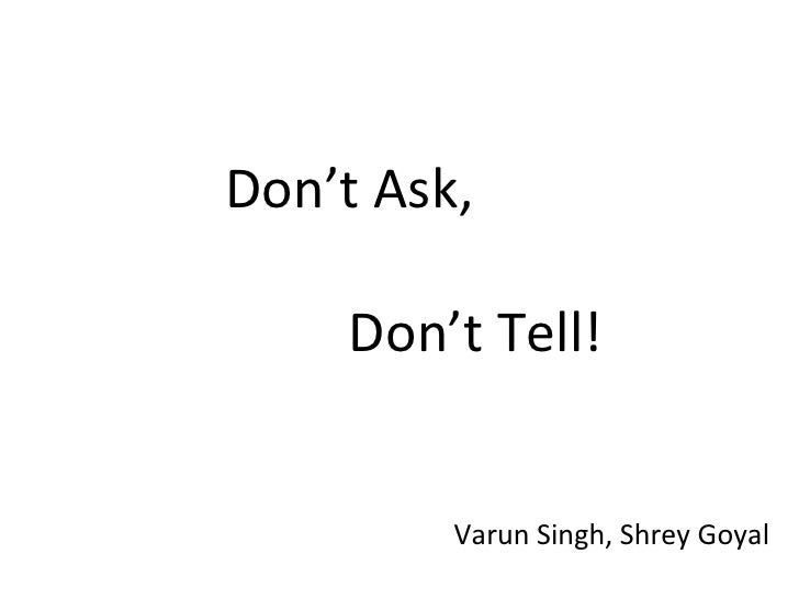 Don't Ask,  Don't Tell! Varun Singh, Shrey Goyal