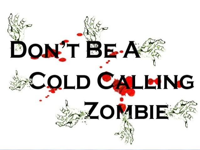 Cold Calling is a ZombieCold Calling is a Zombie