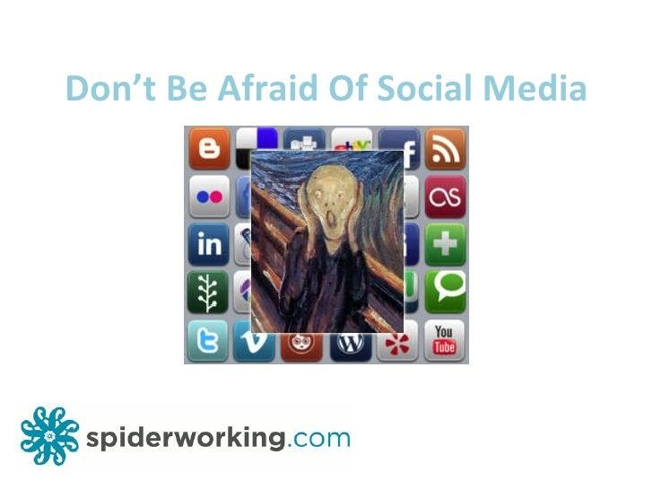 Don't Be Afraid Of Social Media
