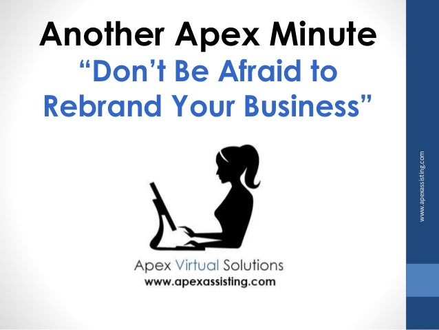 "Another Apex Minute  ""Don't Be Afraid to  Rebrand Your Business""  www.apexassisting.com"