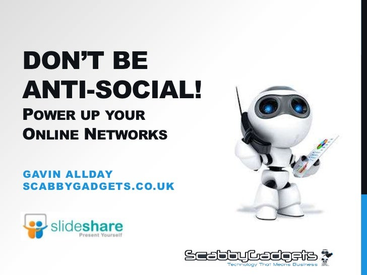 Don't Be Anti-Social!Power up yourOnline Networks<br />Gavin AlldayScabbyGadgets.co.uk<br />