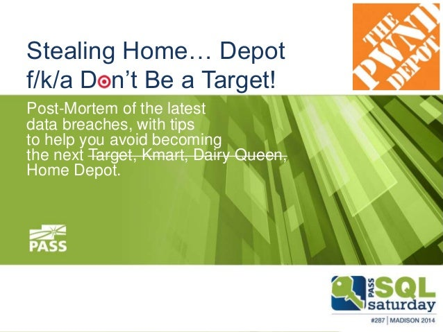 Stealing Home… Depot  f/k/a Don't Be a Target!  Post-Mortem of the latest  data breaches, with tips  to help you avoid bec...