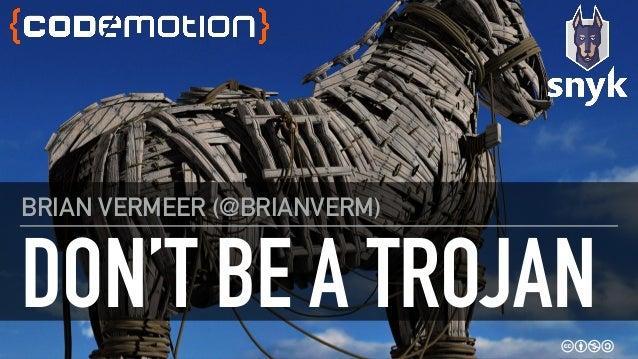 DON'T BE A TROJAN BRIAN VERMEER (@BRIANVERM)