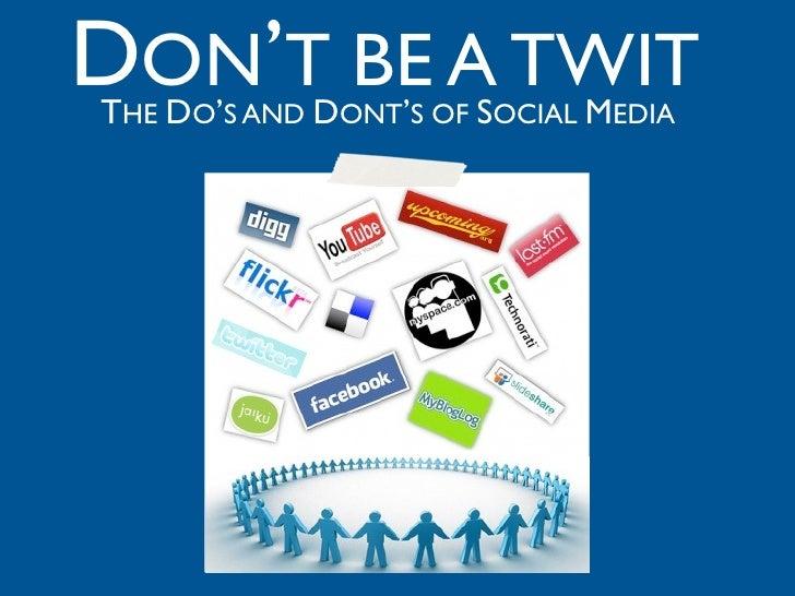 DON'T BE A TWIT THE DO'S AND DONT'S OF SOCIAL MEDIA