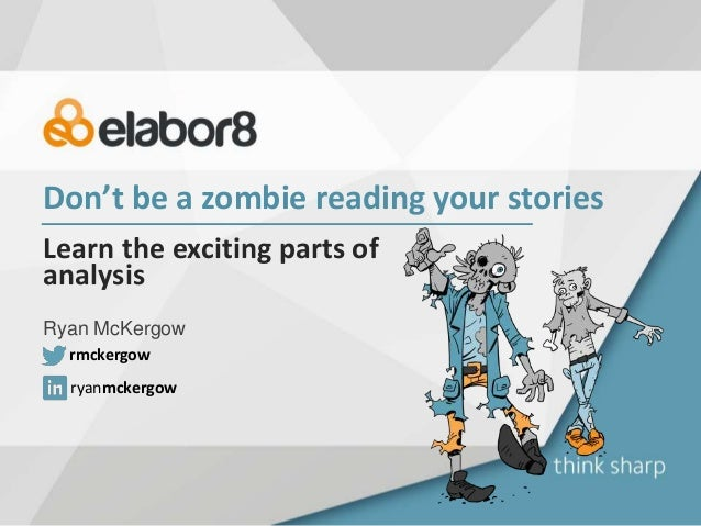 Don't be a zombie reading your stories Learn the exciting parts of analysis Ryan McKergow ryanmckergow rmckergow