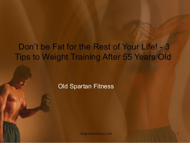 Don't be Fat for the Rest of Your Life! - 3Tips to Weight Training After 55 Years Old            Old Spartan Fitness      ...