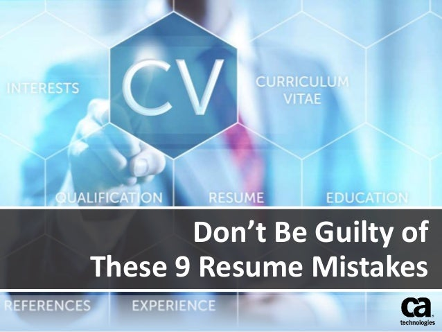 Don't Be Guilty of  These 9 Resume Mistakes