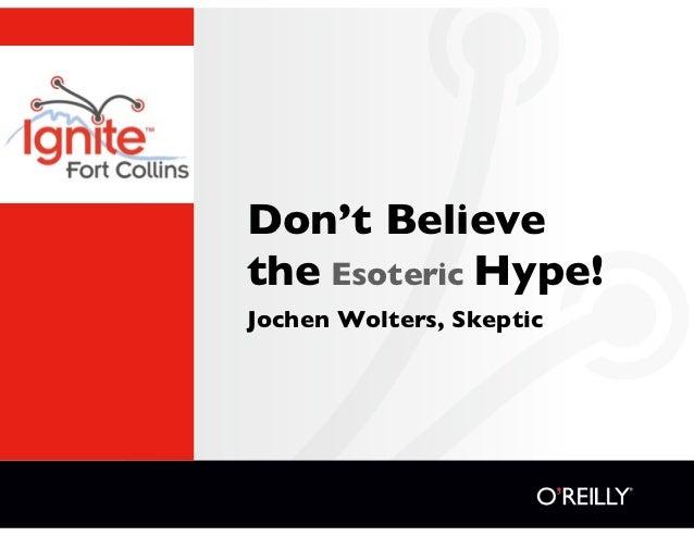 Don't Believethe Esoteric Hype!Jochen Wolters, Skeptic