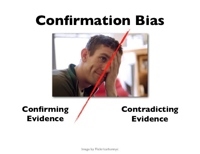 Confirmation BiasConfirming                               Contradicting Evidence                                 Evidence   ...