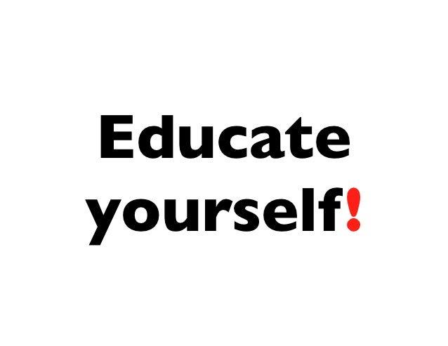 Educateyourself!
