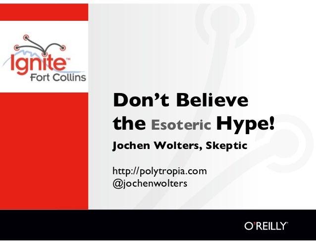 Don't Believethe Esoteric Hype!Jochen Wolters, Skeptichttp://polytropia.com@jochenwolters