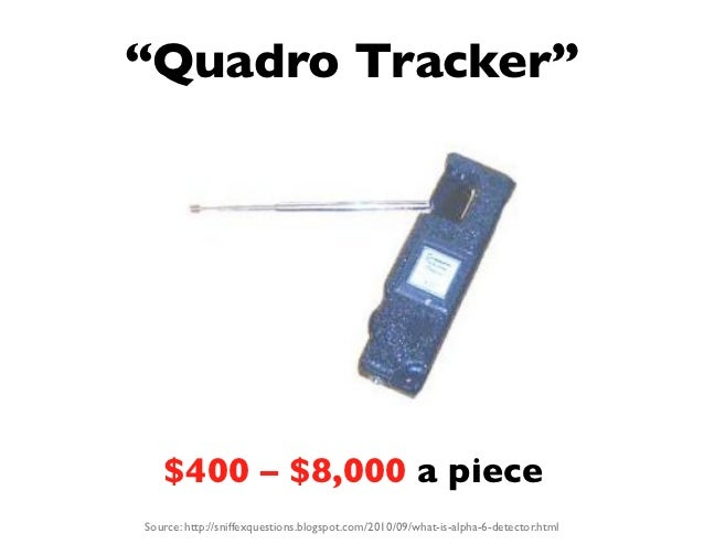 """""""Quadro Tracker""""   $400 – $8,000 a pieceSource: http://sniffexquestions.blogspot.com/2010/09/what-is-alpha-6-detector.html"""