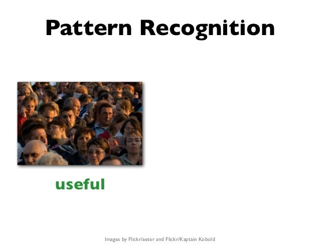 Pattern Recognitionuseful     Images by Flickr/aeter and Flickr/Kaptain Kobold