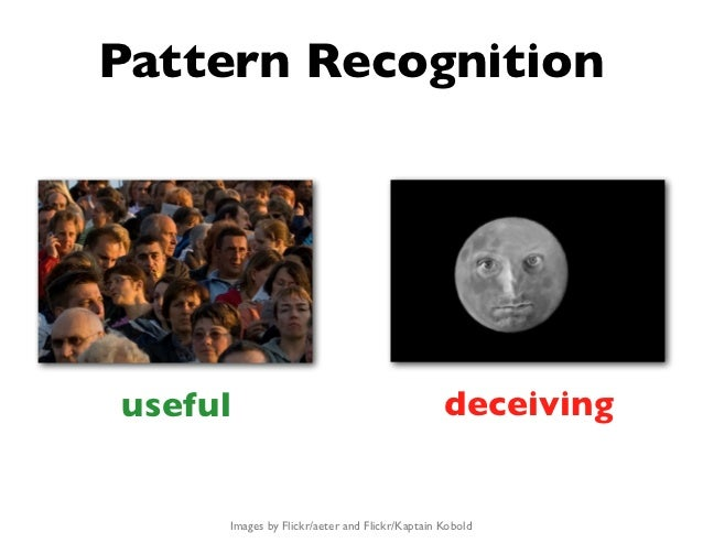 Pattern Recognitionuseful                                         deceiving     Images by Flickr/aeter and Flickr/Kaptain ...