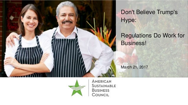 Don't Believe Trump's Hype: Regulations Do Work for Business! March 21, 2017