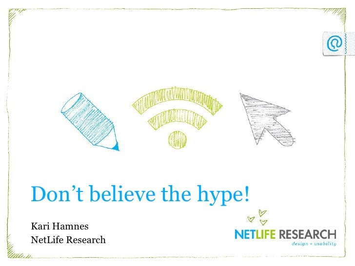 Don't believe the hype! Kari Hamnes NetLife Research