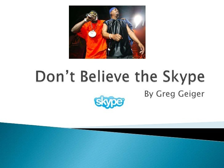 Don't Believe the Skype<br />By Greg Geiger<br />