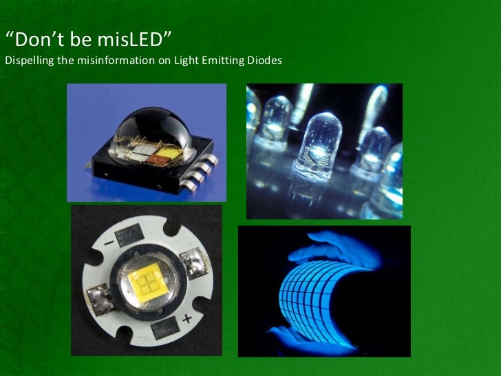 """ Don't be misLED"" Dispelling the misinformation on Light Emitting Diodes"