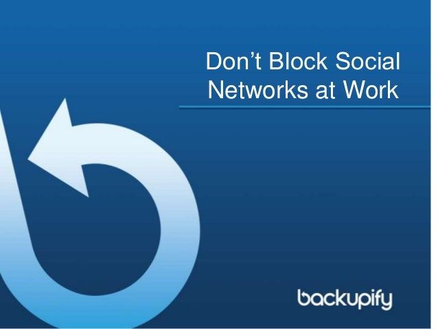 Don't Block Social Networks at Work