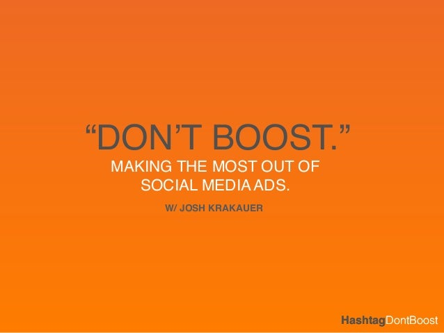 """HashtagDontBoost MAKING THE MOST OUT OF ! SOCIAL MEDIA ADS. HashtagDontBoost """"DON'T BOOST."""" W/ JOSH KRAKAUER"""