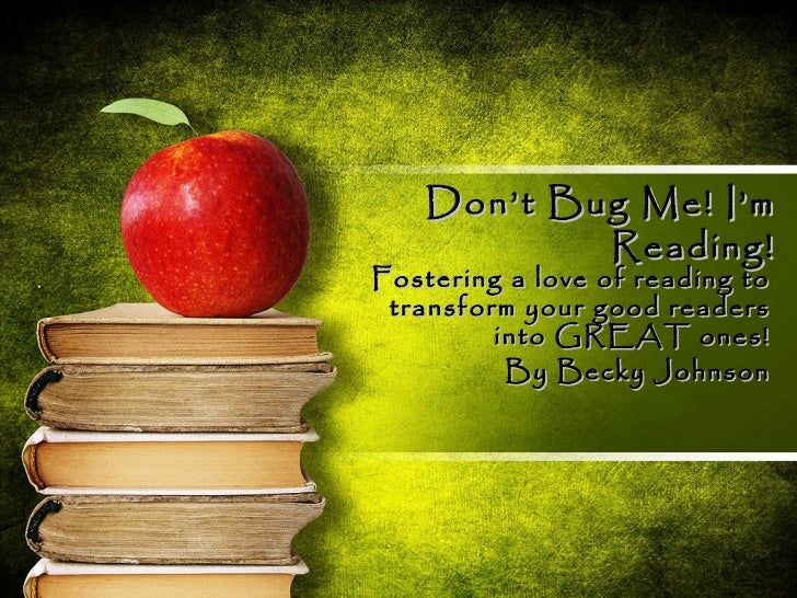 Don't Bug Me! I'm            Reading!Fostering a love of reading to transform your good readers         into GREAT ones!  ...