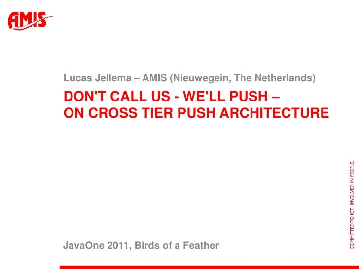 Don't call us - we'll push – on cross tier push architecture<br />Lucas Jellema – AMIS (Nieuwegein, The Netherlands)<br />...