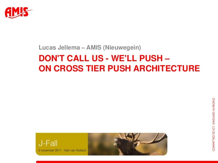 Lucas Jellema – AMIS (Nieuwegein)DONT CALL US - WELL PUSH –ON CROSS TIER PUSH ARCHITECTUREJavaOne 2011, Birds of a Feather