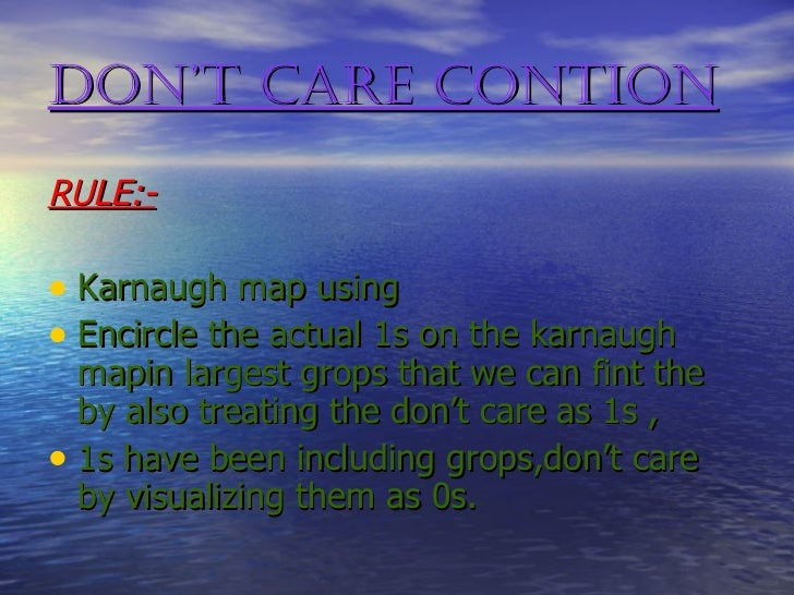 DON'T CARE CONTION <ul><li>RULE:- </li></ul><ul><li>Karnaugh map using </li></ul><ul><li>Encircle the actual 1s on the kar...