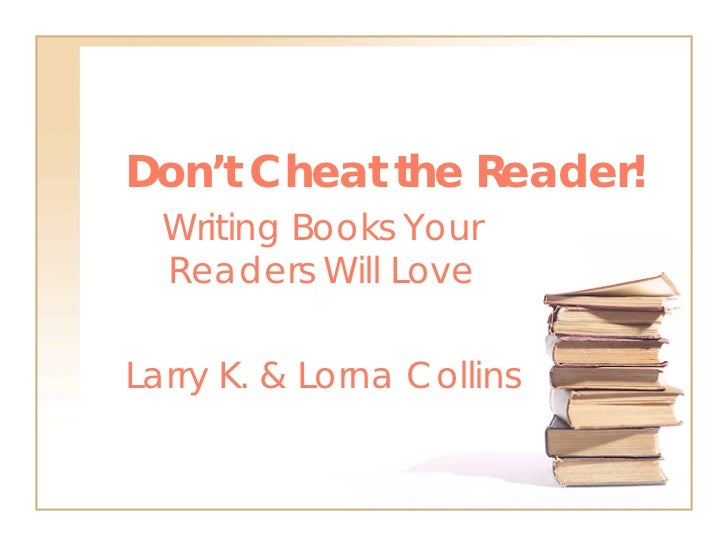 Don't Cheat the Reader!  Writing Books Your  Readers Will LoveLarry K. & Lorna Collins