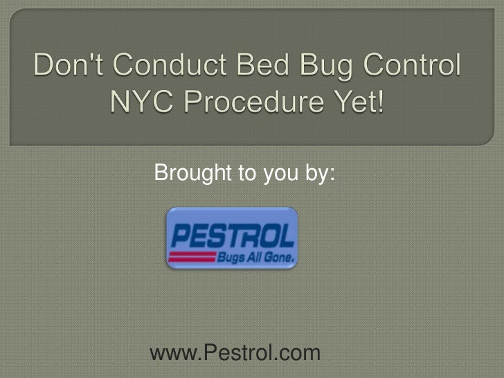 Don't Conduct Bed Bug Control NYC Procedure Yet!<br />Brought to you by:<br />www.Pestrol.com<br />