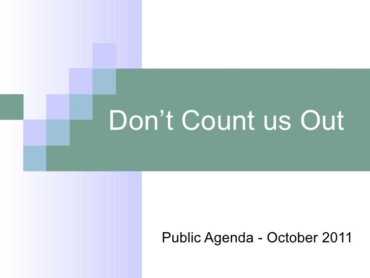 Don't Count us Out Public Agenda - October 2011