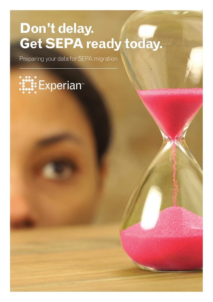 Dont delay.Get SEPA ready today.Preparing your data for SEPA migration