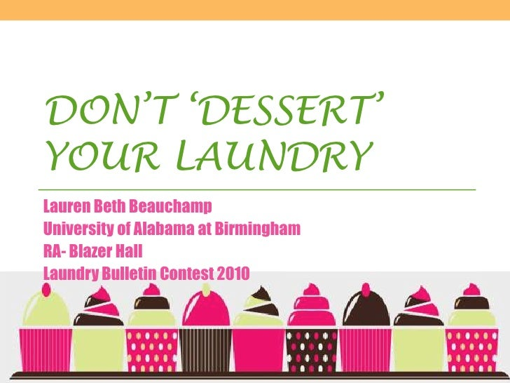 Don't 'Dessert' Your Laundry<br />Lauren Beth Beauchamp<br />University of Alabama at Birmingham<br />RA- Blazer Hall<br /...