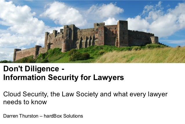 Dont Diligence -Information Security for LawyersCloud Security, the Law Society and what every lawyerneeds to knowDarren T...